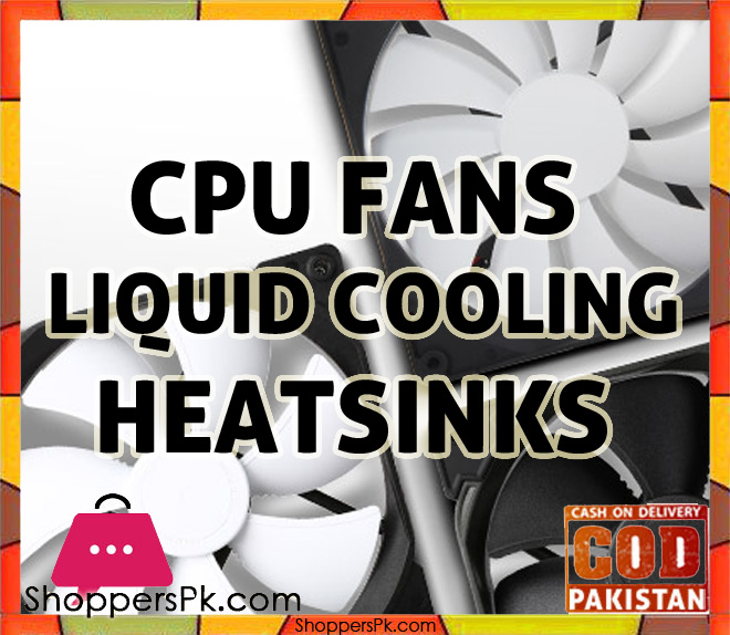 CPU Fans, Heatsinks & Liquid Cooling in Pakistan