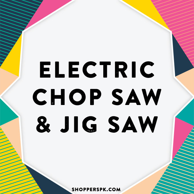 Electric Chop Saw & Jig Saw in Pakistan