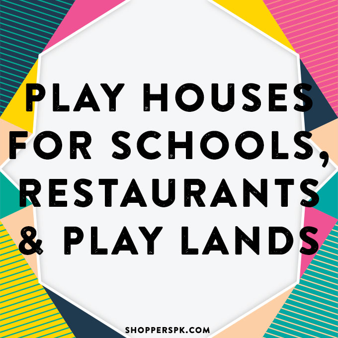 Play Houses For Schools, Restaurants & Play Lands in Pakistan