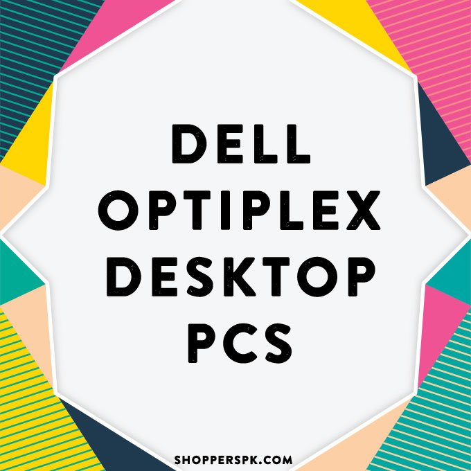Dell Optiplex Desktop Pcs in Pakistan