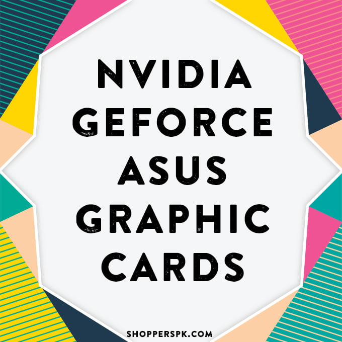 Nvidia Geforce Asus Graphic Cards in Pakistan