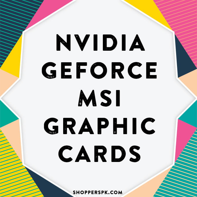 Nvidia Geforce Msi Graphic Cards in Pakistan
